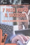 Sette passi verso il successo  Guida al marketing operativo