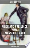 Jane Austen: Pride and Prejudice, Emma & Mansfield Park (3 Books in One Edition)