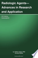 Radiologic Agents   Advances in Research and Application  2013 Edition