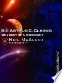 Sir Arthur C Clarke Odyssey Of A Visionary book