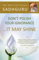 Don   t Polish Your Ignorance    It May Shine fill this book. It's all here