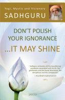 Don   t Polish Your Ignorance    It May Shine Book PDF