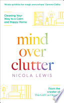 Mind Over Clutter: Cleaning Your Way to a Calm and Happy Home Pdf/ePub eBook