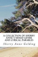 A Collection of Sherry Anne s Mixed Genre and Lyrical Parables