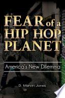 Fear of a Hip Hop Planet  America s New Dilemma