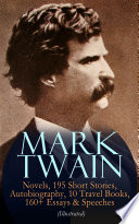 MARK TWAIN  12 Novels  195 Short Stories  Autobiography  10 Travel Books  160  Essays   Speeches  Illustrated