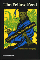 The Yellow Peril : Dr. Fu Manchu & the Rise of Chinaphobia / Christopher Frayling.