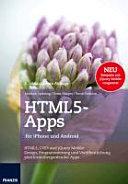 HTML5-Apps für iPhone und Android : HTML5, CSS3 und jQuery Mobile ; Design, Programmierung und Veröffentlichung plattformübergreifender Apps ; [neu: Beispiele mit jQuery Mobile umgesetzt]