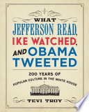 What Jefferson Read  Ike Watched  and Obama Tweeted