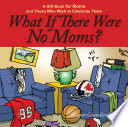 What If There Were No Moms