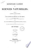 Dictionnaire classique des sciences naturelles presentant la definition  l analyse et l histoire de tous les etres qui composent les trois regnes      par M  Drapies