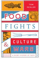 Food Fights   Culture Wars  A Secret History of Taste