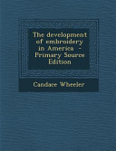 The Development Of Embroidery In America Primary Source Edition
