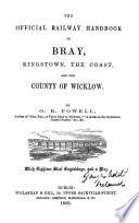 The official ralway handbook to Bray  Kingstown  the coast  and the county of Wicklow