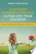 Play Based Interventions for Autism Spectrum Disorder and Other Developmental Disabilities