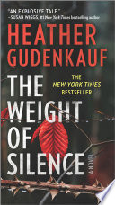 The Weight Of Silence : stunning novel of family devotion, honesty and regret...