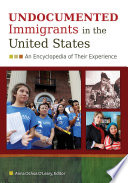 Undocumented Immigrants in the United States  An Encyclopedia of Their Experience  2 volumes