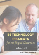 55 Technology Projects for the Digital Classroom--Vol. I