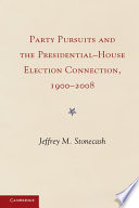 Party Pursuits And The Presidential House Election Connection 1900 2008