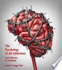 The Psychology Of All Addictions And Pathways To Treatment