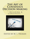 The Art Of Consensus Decision Making