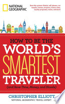 How to Be the World s Smartest Traveler  and Save Time  Money  and Hassle