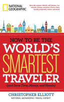 How to Be the World's Smartest Traveler (and Save Time, Money, and Hassle) Pdf/ePub eBook