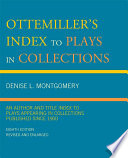 Ottemiller's Index to Plays in Collections An Author and Title Index to Plays Appearing in Collections Published since 1900