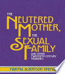 The Neutered Mother  The Sexual Family and Other Twentieth Century Tragedies