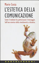 L estetica della comunicazione  Come il medium ha polverizzato il messaggio  Sull uso estetico della simultaneit   a distanza