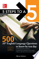 5 Steps to a 5  McGraw Hill s 500 AP English Language Questions to Know by Test Day  Second Edition