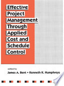 Effective Project Management Through Applied Cost And Schedule Control : focusing on advanced applied-cost and schedule-control skills for...