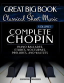 Complete Chopin Vol 1: Piano Ballades, Etudes, Nocturnes, Preludes, and Waltzes