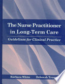 The Nurse Practitioner In Long-Term Care: Guidelines For Clinical Practice : the nurse practitioner in long-term care...
