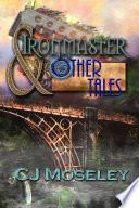 Ironmaster & Other Tales New Mosaic Novel Set In A World Of