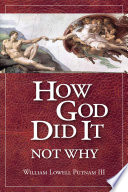 How God Did It Not Why