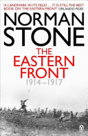 The Eastern Front 1914-1917 : stone's boldly conceived and brilliantly executed...