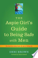 The Aspie Girl s Guide to Being Safe with Men