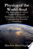 Physics of the World Soul  The Relevance of Alfred North Whitehead s Philosophy of Organism to Contemporary Scientific Cosmology