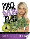 Don t Judge Me By My Cover  20 Simple Secrets to Strength  Sensuality  and Stardom Exposed