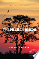 The Milk Of Birds : fourteen-year-old sudanese refugee with an...