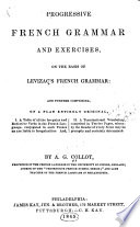 Progressive French Grammar and Exercises  on the Basis of Levizac s French Grammar
