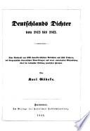 Deutschlands Dichter von 1813 bis 1843  Eine Auswahl von 872 charakteristischen Gedichten aus 131 Dichtern  mit biographisch literarischen Bemerkungen und einer einleitenden Abhandlung   ber die technische Bildung poetischer Formen