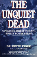 The Unquiet Dead : possession in yourself and others, how to...