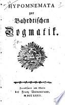 Hypomnemata zur Bahrdtischen Dogmatik. [Signed, v.... G., i.e. J. H. von Gerstenberg.]