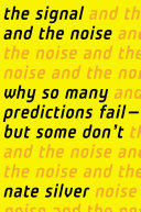 The Signal and the Noise: Why So Many Predictions Fail, But Some Don't Book Cover