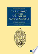 The History of the College of Corpus Christi and the B  Virgin Mary  Commonly Called Bene t  in the University of Cambridge