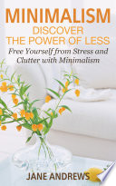 Minimalism  Discover the Power Of Less