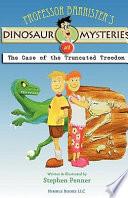 Professor Barrister s Dinosaur Mysteries  1  The Case of the Truncated Troodon