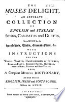 The Muses Delight  An Accurate Collection of English and Italian Songs  Cantatas and Duetts     With Instructions for the Voice  Violin  Harpsichord     German Flute  Common Flute  Hautboy  French Horn  Bassoon  and Bass Violin  also  a     Musical Dictionary  and several Hundred English  Irish and Scots Songs  without the Music Book PDF
